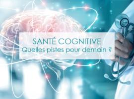 Santé cognitive: quelles pistes pour demain?